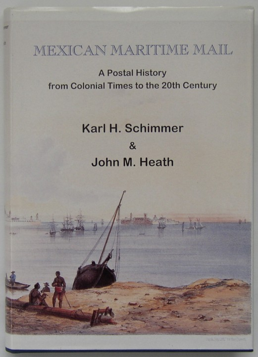 Image of Front Cover of the book Mexican Maritime Mail A Postal History from Colonial Times to the 20th Century Karl H Schimmer and John Heath, Published by James Bendon Ltd, 1997